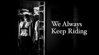 We Always Keep Riding