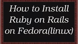 How to install Ruby on Rails in Fedora | LINUX