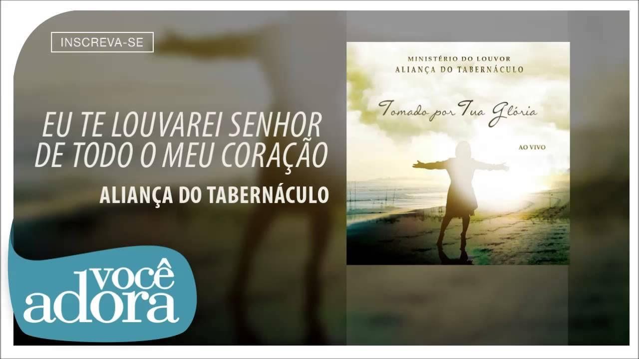 Aliança do Tabernáculo - Eu te Louvarei Senhor de Todo o Meu Coração (Tomado Por Tua Glória)