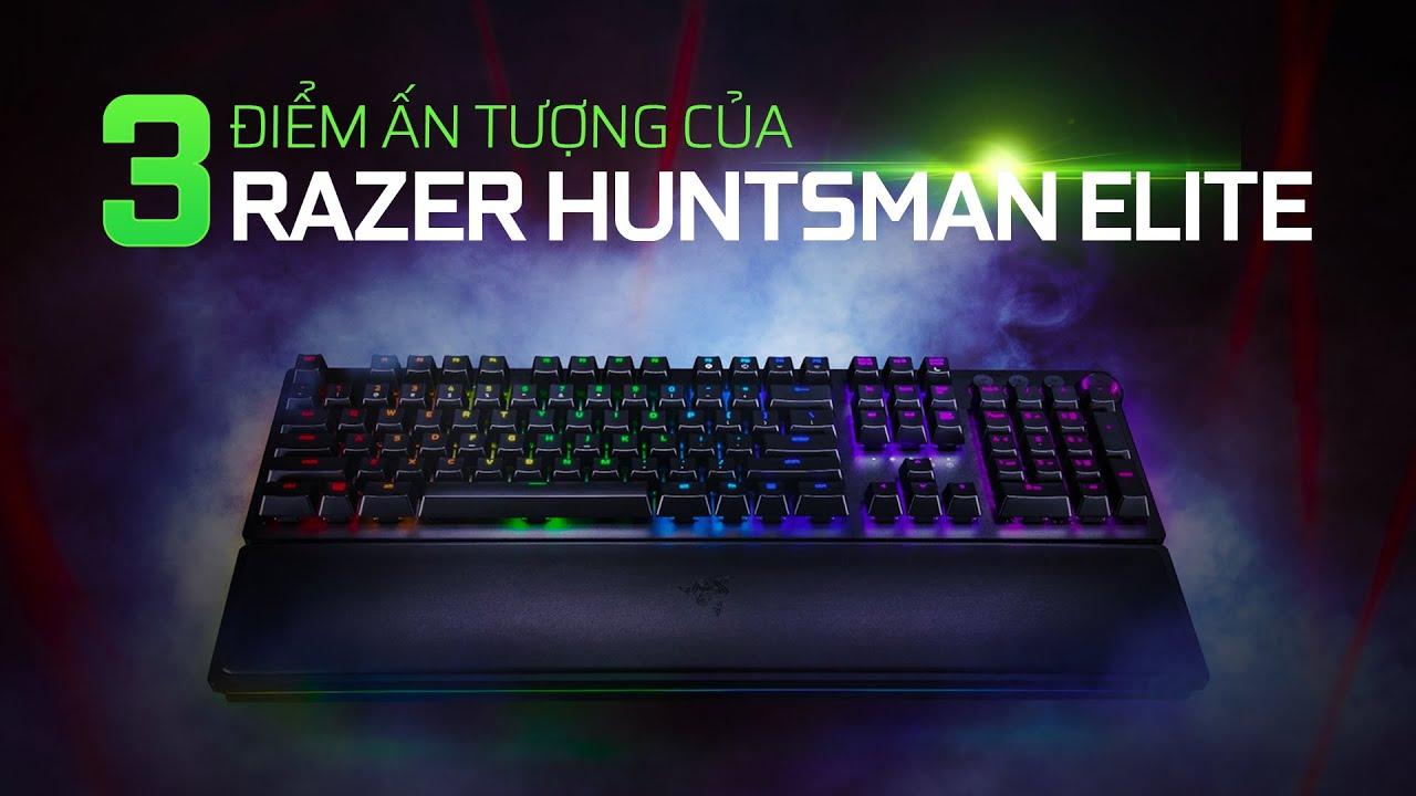 3 điểm cực ấn tượng trên bàn phím Razer Huntsman Elite – Chiếc bàn phím 5 triệu đồng có gì hay??