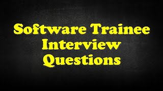 Software Trainee Interview Questions