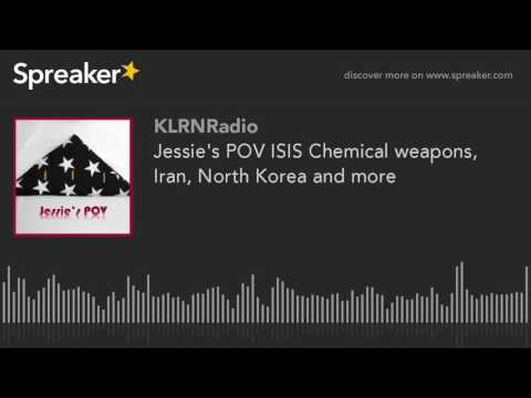 Jessie's POV ISIS Chemical weapons, Iran, North Korea and more