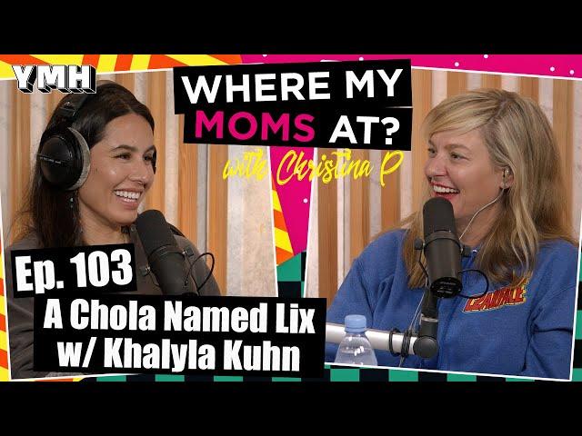 Ep. 103 A Chola Named Lix w/ Khalyla Kuhn   Where My Moms At?