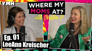 Where My Moms At Podcast | Ep. 01 w/ LeeAnn Kreischer