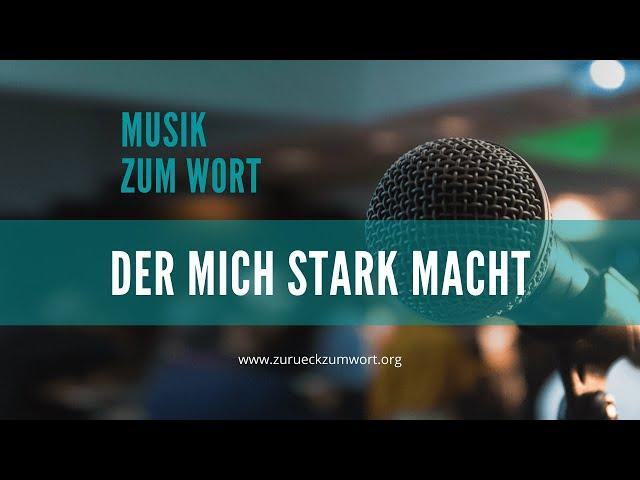Der mich stark macht - Musik zum Wort