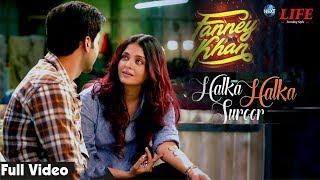 Fanne Khan - Halka Halka Video| Aishwarya Rai Bachchan | Rajkummar Rao | Amit Trivedi