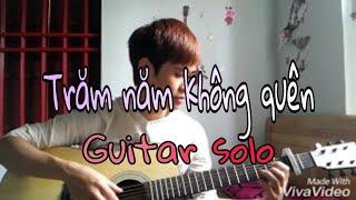 Trăm Năm Không Quên - Quang Hà ( guitar solo )