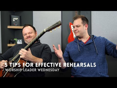 5 tips for effective rehearsals - Worship Leader Wednesday