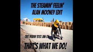 Alan Mooney Edits - The Steamin
