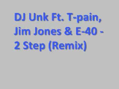 DJ Unk Ft T pain, Jim Jones & E 40  2 Step Remix *Lyrics*