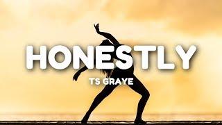 TS Graye - Honestly (Lyrics)