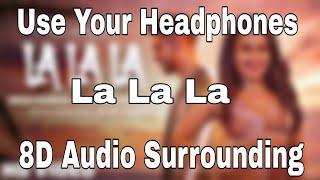 La La La (8D Audio) - Neha Kakkar ft. Arjun Kanungo | Bilal Saeed |