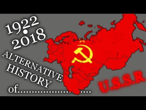 Alternative History of SOVIET UNION - 1922 - 2018
