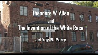 Theodore W. Allen and The Invention of the White Race - Jeffrey B. Perry