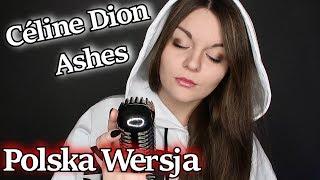 Céline Dion - Ashes (From the Deadpool 2 Movie) POLISH VERSION/ POLSKA WERSJA by ANNALENA