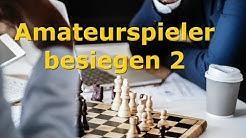 Amateurspieler besiegen 2: Unterbinden des gegnerischen Plans