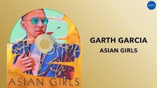 Garth Garcia - Asian Girls (Official Audio)