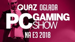 quaz ogląda E3 2018 #6: PC Gaming Show