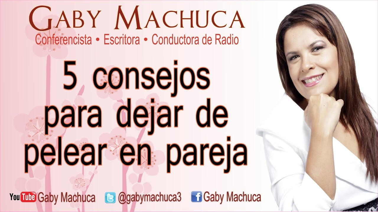 5 Consejos Para Dejar De Pelear En Pareja Con Gaby Machuca Youtube