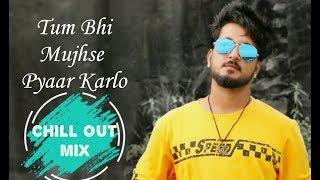 Tum Bhi Mujhse Pyaar Karlo   CHILL-OUT MIX    Darpan Shah