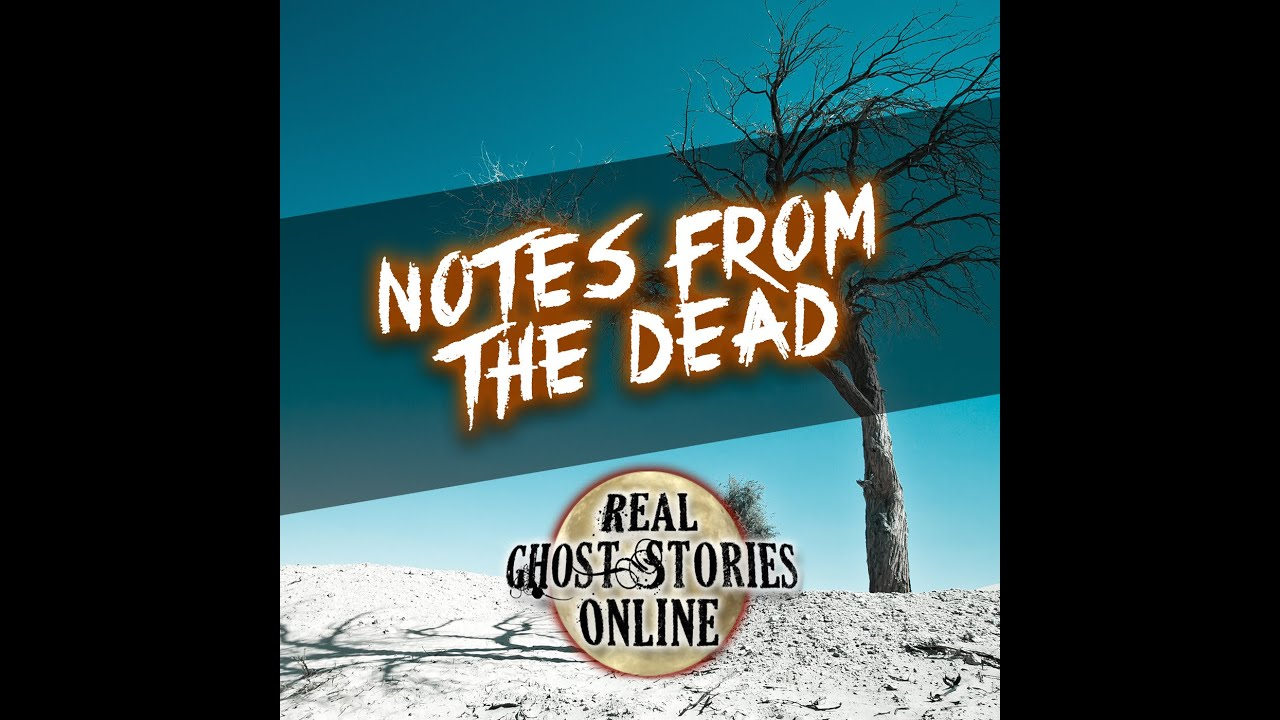 Notes From The Dead | True Ghost Stories