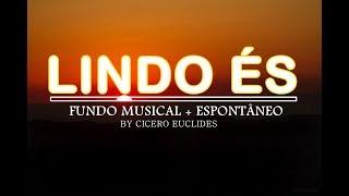 LINDO ÉS - Fundo musical para pregação e oração,  com espontâneo || by Cicero Euclides