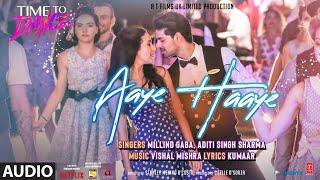 Aaye Haaye (Audio) Vishal Mishra Ft. Millind Gaba & Aditi S Sharma | Time To Dance | Sooraj,Isabelle
