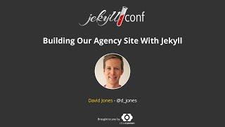 Building Our Agency Site With Jekyll - David Jones / JekyllConf 2016