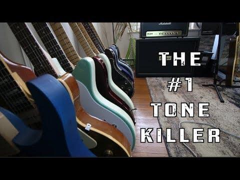The #1 Tone Killer!