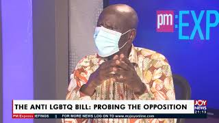 The Anti LGBTQ Bill Probing the Opposition PM Express on JoyNews 5-10-21