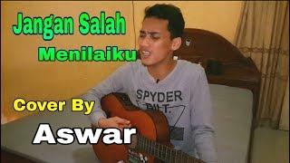 JANGAN SALAH MENILAIKU (COVER) By Aswar