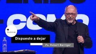 Dispuesto A Dejar  Ps. Robert Barriger