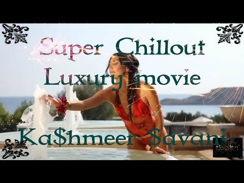 SUPER CHILL-OUT LUXURY WEALTH VISION MOVIE