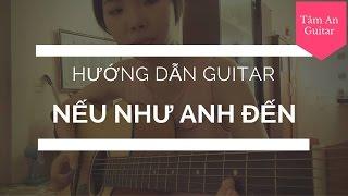 Nếu Như Anh Đến - Hướng Dẫn Guitar - Tâm An Guitar