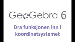 25. Geogebra 6: Dra funksjonen inn i koordinatsystemet