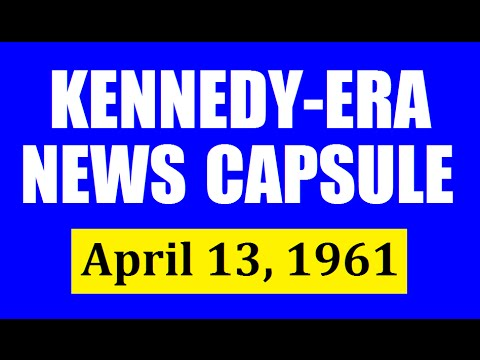 KENNEDY-ERA NEWS CAPSULE: 4/13/61 (WBZ-RADIO; BOSTON, MASSACHUSETTS)