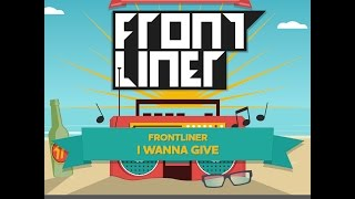 Frontliner - I Wanna Give | TSOF 10/14
