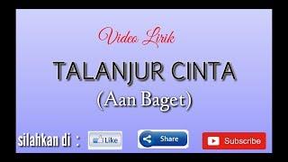 Download Lagu Talanjur Cinta (video lirik) - Aan Baget mp3