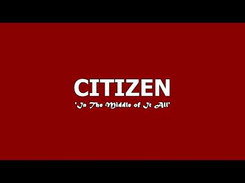 Citizen - In The Middle of It All (with lyrics)