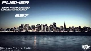 Pusher - San Francisco Underground 327 Uplifting Trance 2015