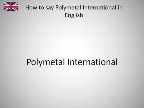 How to say Polymetal International in English?
