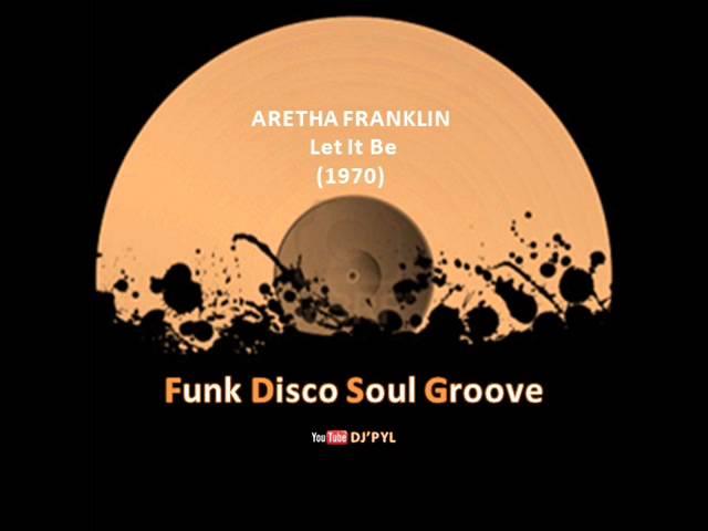 aretha-franklin-let-it-be-1970-dj-pyl-funk-disco-soul-groove