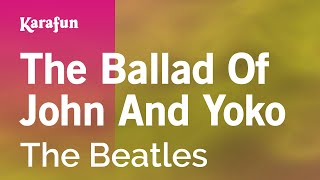 The Ballad Of John And Yoko - The Beatles | Karaoke Version | KaraFun