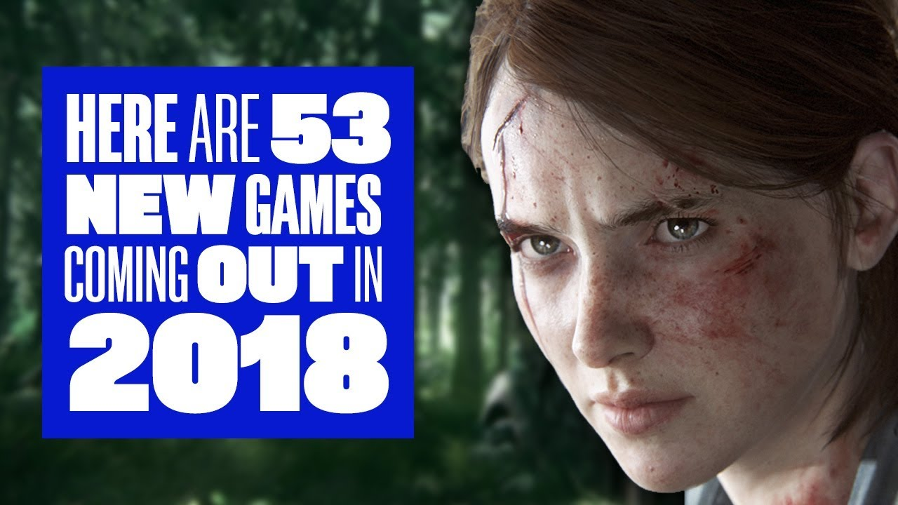Here Are 53 New Games Coming Out In 2018 As Long As They