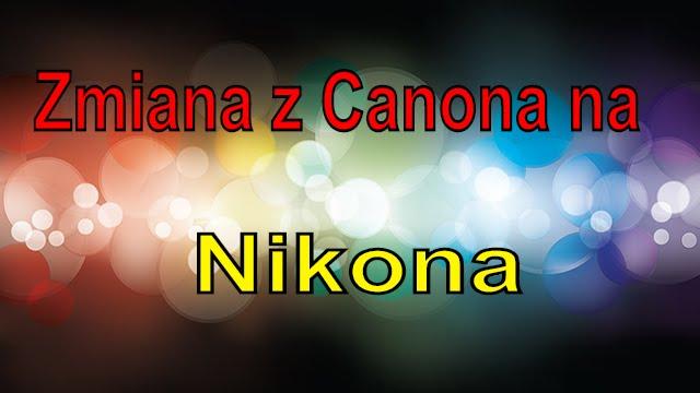 Canonczynikon Zmiana Systemu Jaki Aparat Wybrać Canon Czy Nikon