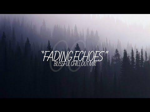 'Fading Echoes' Blissful Chill Out Mix (1 Hour)