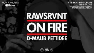 Rawsrvnt - On Fire ft. Pettidee & D-Maub (Audio)