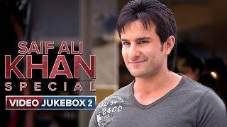 Saif Ali Khan Special | Video Jukebox | Vol. 2