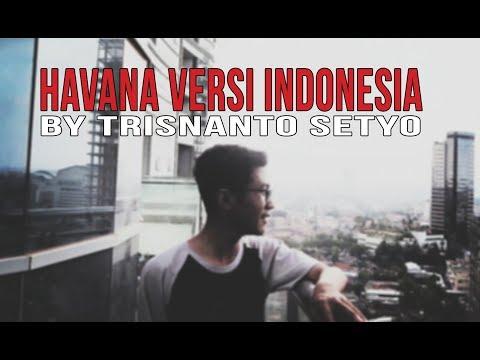 Havana Versi Indonesia By Trisnanto Setyo (Arti Dan Lirik Lagu)
