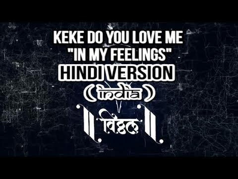 "KEKE DO YOU LOVE ME ""IN MY FEELINGS"" - HINDI VERSION"
